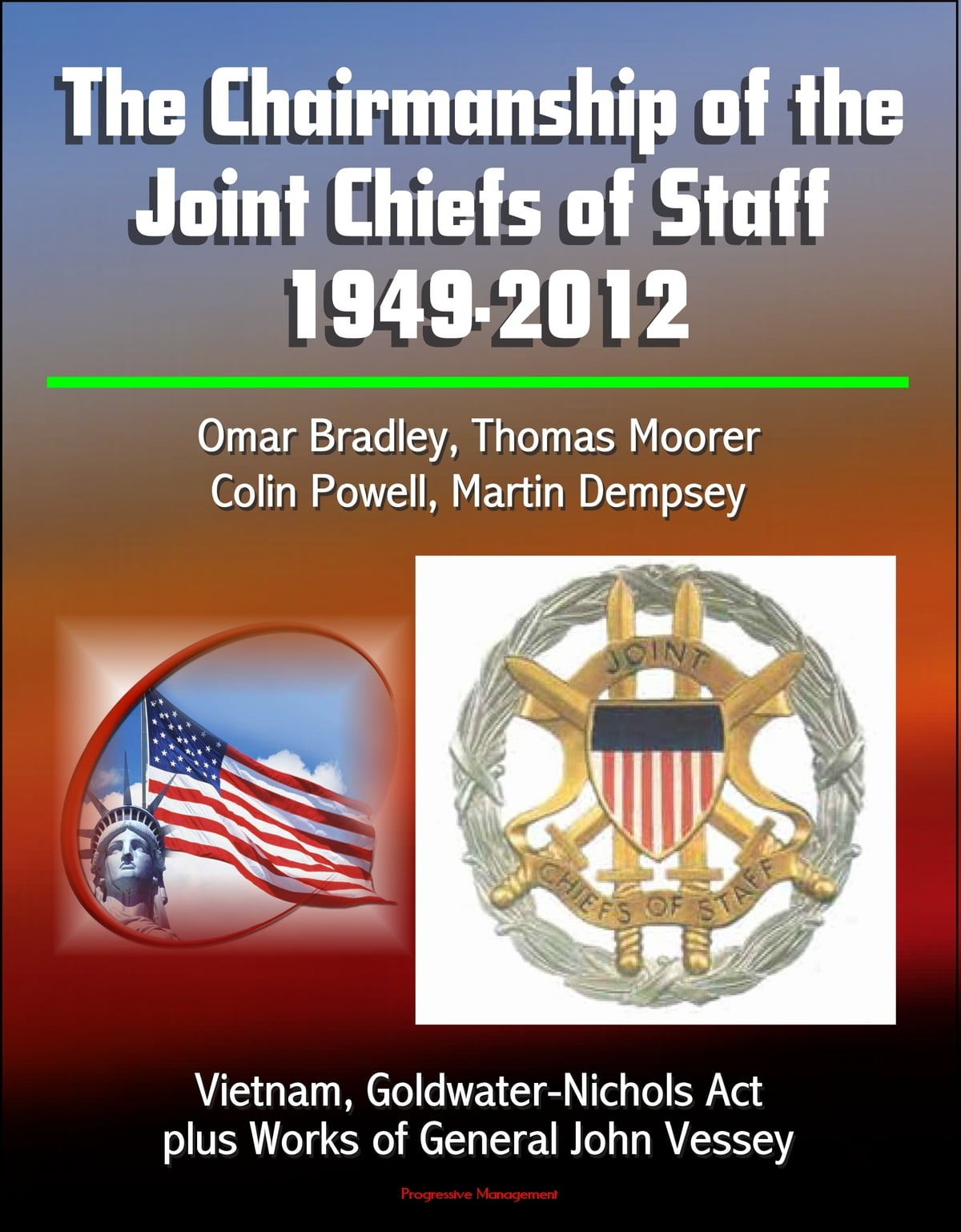 The Chairmanship of the Joint Chiefs of Staff: 1949-2012, Omar Bradley,  Thomas Moorer, Colin Powell, Martin Dempsey, Vietnam, Goldwater-Nichols  Act,