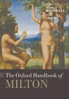 The Oxford Handbook of Milton ebook by Nicholas McDowell,Nigel Smith