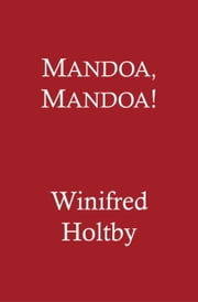 Mandoa, Mandoa! - A Comedy of Irrelevance ebook by Winifred Holtby