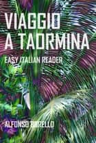 Viaggio a Taormina: Easy Italian Reader ebook by Alfonso Borello