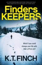 Finders Keepers - An absolutely gripping mystery thriller ebook by K.T. Finch