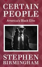 Certain People - America's Black Elite ebook by Stephen Birmingham