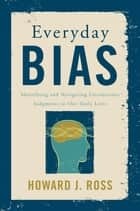 Everyday Bias ebook by Howard J. Ross