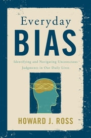 Everyday Bias - Identifying and Navigating Unconscious Judgments in Our Daily Lives ebook by Kobo.Web.Store.Products.Fields.ContributorFieldViewModel