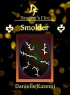 Smolder (#26) (Dragon's Fire) ebook by Danielle Kazemi