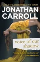 Voice of Our Shadow ebook by Jonathan Carroll