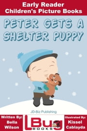Peter Gets a Shelter Puppy: Early Reader - Children's Picture Books ebook by Bella Wilson,Kissel Cablayda