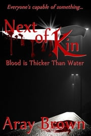Blood Is Thicker Than Water (Next Of Kin Book One) ebook by Aray Brown