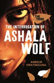 The Tribe, Book 1 - The Interrogation of Ashala Wolf ebook by Ambelin Kwaymullina