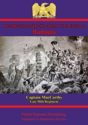 Recollections Of The Storming Of The Castle Of Badajos ebook by Captain James MacCarthy