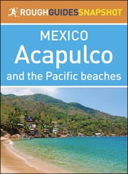 The Rough Guide Snapshot Mexico: Acapulco and the Pacific beaches ebook by Rough Guides