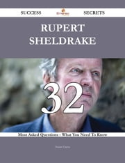 Rupert Sheldrake 32 Success Secrets - 32 Most Asked Questions On Rupert Sheldrake - What You Need To Know ebook by Susan Garza
