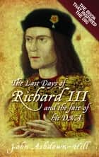 The Last Days of Richard III and the fate of his DNA - The Book that Inspired the Dig ebook by