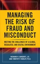 Managing the Risk of Fraud and Misconduct: Meeting the Challenges of a Global, Regulated and Digital Environment ebook by Richard H. Girgenti,Timothy P. Hedley