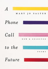 A Phone Call to the Future - New and Selected Poems ebook by Mary Jo Salter