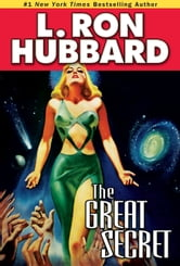 Great Secret, The - An Intergalactic Tale of Madness, Obsession, and Startling Revelations ebook by L. Ron Hubbard