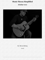 Music Theory Simplified (Guitar 101) ebook by Steven Belong