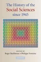 The History of the Social Sciences since 1945 ebook by Roger E. Backhouse, Philippe Fontaine