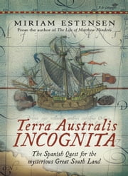 Terra Australis Incognita - The Spanish Quest for the mysterious Great South Land ebook by Miriam Estensen
