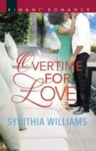 Overtime For Love ebook by Synithia Williams