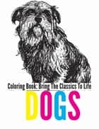Dogs Coloring Book - Bring The Classics To Life ebook by Adrienne Menken