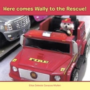 Here comes Wally to the Rescue! ebook by Elisa Celeste Cavazos Mullen