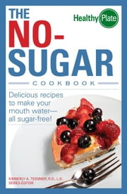 The No-Sugar Cookbook: Delicious Recipes to Make Your Mouth Water...All Sugar Free! ebook by Tessmer, Kimberly A.
