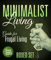 Minimalist Living Guide for Frugal Living (Boxed Set) - Simplify and Declutter your Life ebook by Speedy Publishing