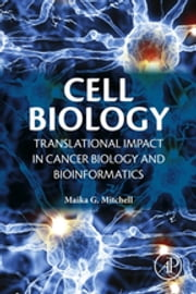 Cell Biology - Translational Impact in Cancer Biology and Bioinformatics ebook by Maika G. Mitchell