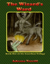 The Wizard's Ward: Book One of the Guardian Trilogy ebook by Adeana Terrill