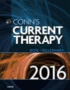 Conn's Current Therapy 2016 ebook by Edward T. Bope,Rick D. Kellerman