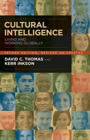 Cultural Intelligence - Living and Working Globally ebook by David C. Thomas,Kerr C. Inkson