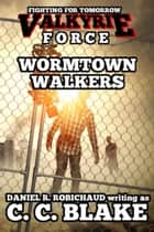 Wormtown Walkers ebook by Daniel R. Robichaud, C. C. Blake