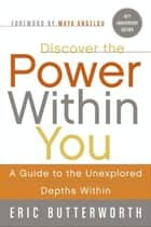 Discover the Power Within You - A Guide to the Unexplored Depths Within ebook by Eric Butterworth