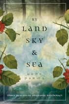 By Land, Sky & Sea ebook by Gede Parma
