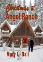 Christmas at Angel Ranch ebook by Mary L Ball
