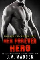 Her Forever Hero - Lost and Found ebook by J.M. Madden