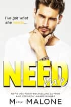 Need Me ebook by M. Malone
