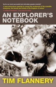 An Explorer's Notebook - Essays on Life, History and Climate ebook by Tim Flannery