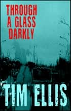 Through a Glass Darkly (P&R10) ebook by Tim Ellis