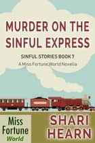 Murder on the Sinful Express - Miss Fortune World: Sinful Stories, #7 ebook by Shari Hearn