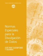 The Special Data Dissemination Standard: Guide for Subscribers and Users (EPub) ebook by International Monetary Fund