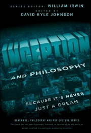 Inception and Philosophy - Because It's Never Just a Dream ebook by David Kyle Johnson,William Irwin