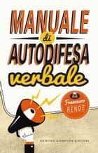 Manuale di autodifesa verbale ebook by Francesco Rende