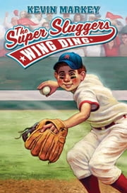 The Super Sluggers: Wing Ding ebook by Kevin Markey