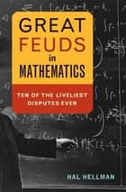 Great Feuds in Mathematics ebook by Hal Hellman