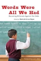 Words Were All We Had - Becoming Biliterate Against the Odds ebook by Maria de la Ruz Reyes