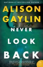 Never Look Back - A Novel ebook by Alison Gaylin