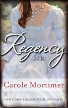 Regency Brides/The Duke's Cinderella Bride/The Rake's Wicked Pr ebook by Carole Mortimer
