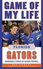 Game of My Life Florida Gators ebook by Pat Dooley